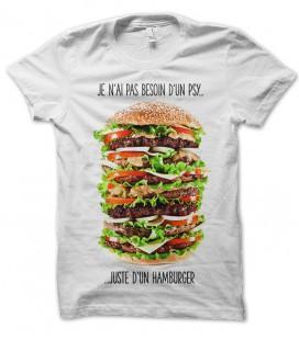 T-shirt humour Je n'ai pas besoin d'un Psy, mais d'un Burger
