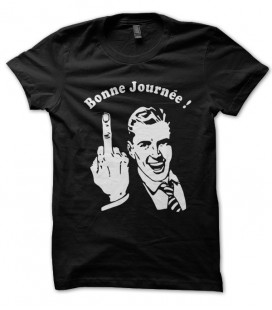 Tee Shirt Bonne Journée ! ( and Fuck You )