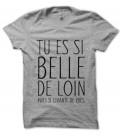 Tee Shirt Tu es si Belle de loin, mais si chiante de près