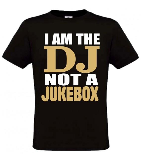 T-shirt I am the DJ, not a Juke Box