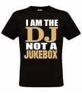 T-shirt I am the DJ, not a Juke Box