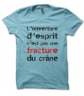 Tee shirt Ouverture d'esprit n'est pas une fracture du crane