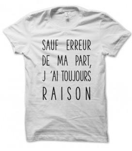 T-shirt message humour Sauf erreur de ma part, j'ai toujours raison...
