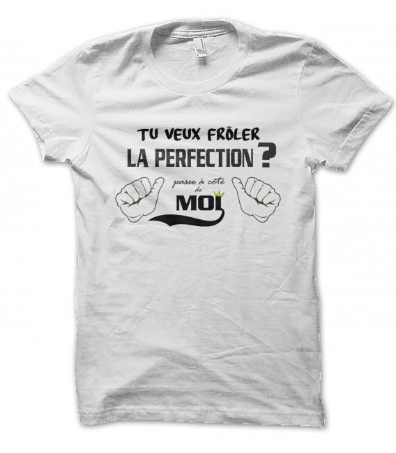 Tee Shirt Tu veux frôler la perfection ? Passe à côté de moi...