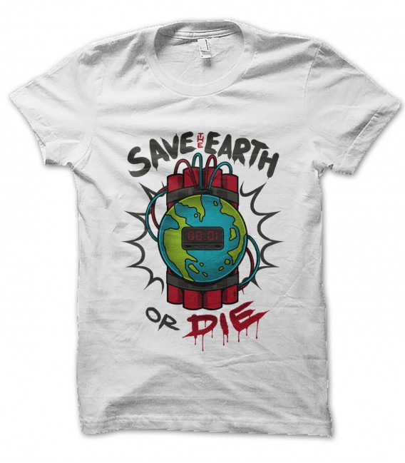 Tee Shirt Save the Earth or Die