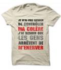 Tee Shirt Je n'ai pas besoin de contrôler ma colère, J'ai besoin que les gens arrêtent de m'énerver