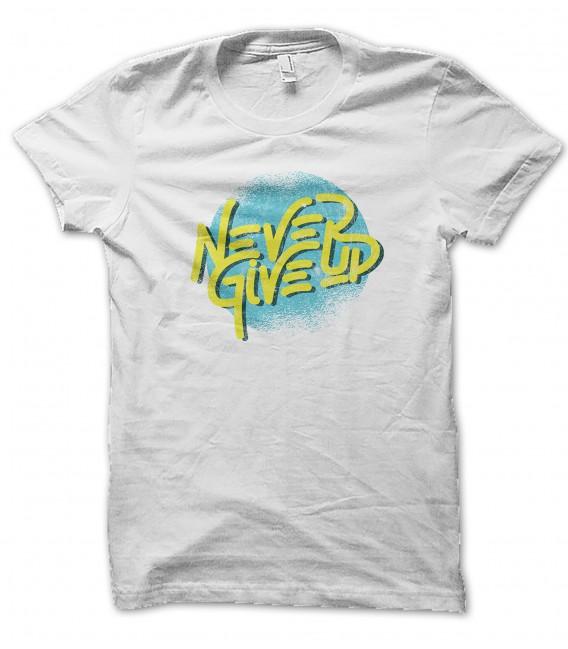 Tee Shirt Bio, Never Give Up , n'abandonnes jamais !