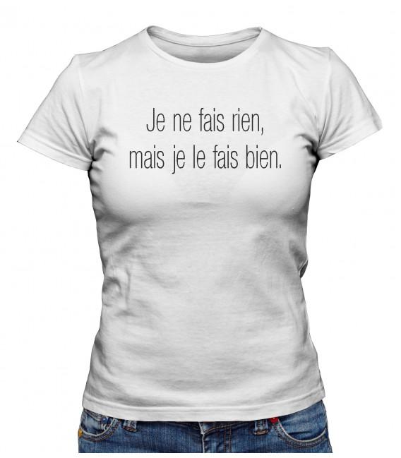 """T-shirt Femme """" Je ne fais rien, mais je le fais."""""""