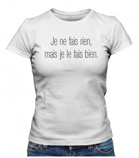 "T-shirt Femme "" Je ne fais rien, mais je le fais bien."""