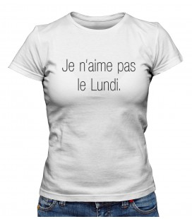"T-shirt Femme "" Je n'aime pas le Lundi."""