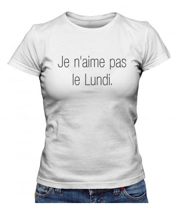 """T-shirt Femme """" Je n'aime pas le Lundi."""""""