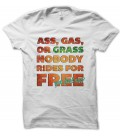 T-shirt Ass Gas Grass, Nobody Ride for Free