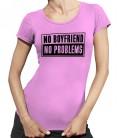 T-shirt Femme NO Boyfriend, NO Problems