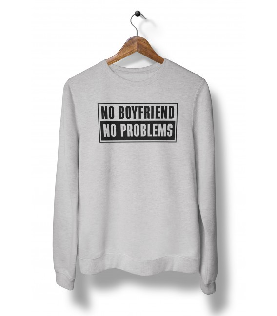 Sweat Shirt Femme, No BoyFriend, No Problems