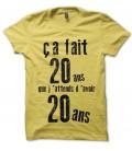 """T-shirt """"ça fait 20ans que j'attends d'avoir 20 ans..."""""""