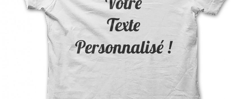 Nouveaux ! Tee Shirt avec VOTRE TEXTE Personnalisé
