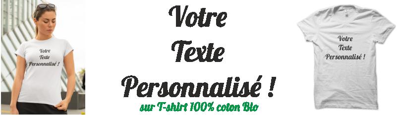 TEE SHIRT AVEC VOTRE TEXTE PERSONNALISÉ ( COTON 100% BIO )